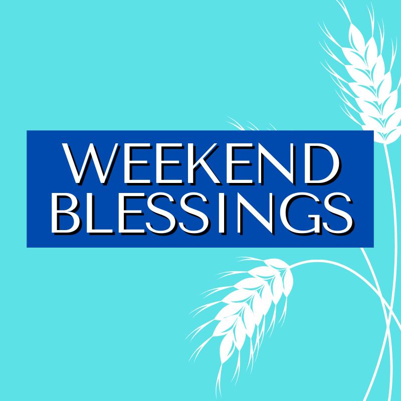 Weekend Blessings