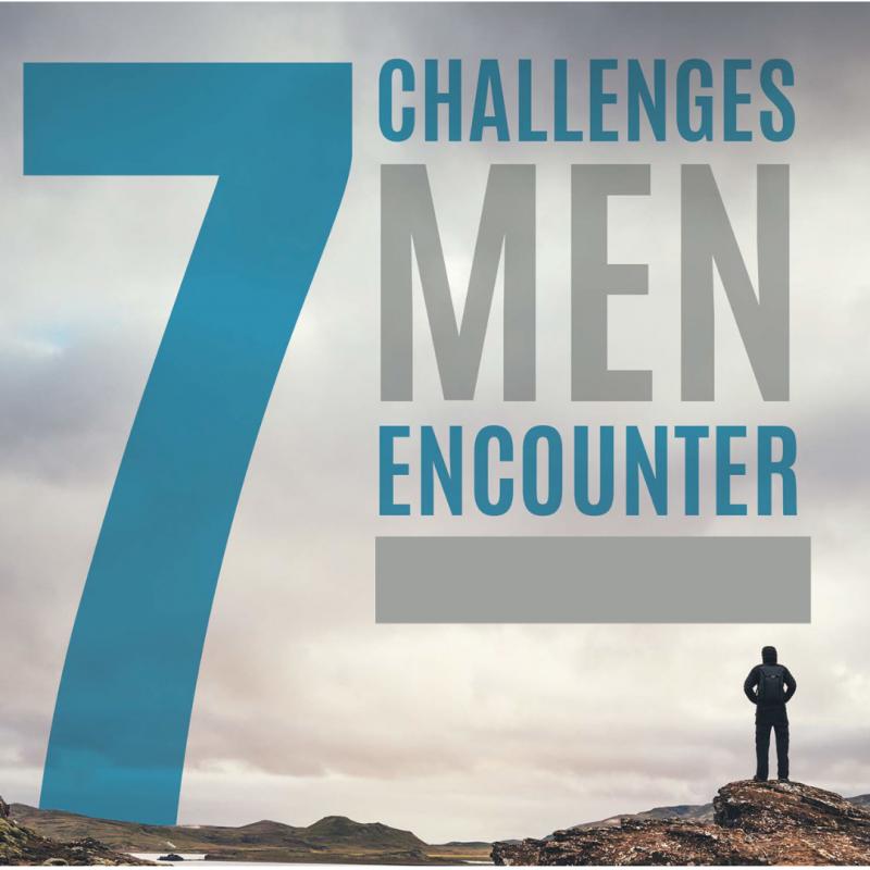 7 Challenges Men Encounter - Men's Bible Study