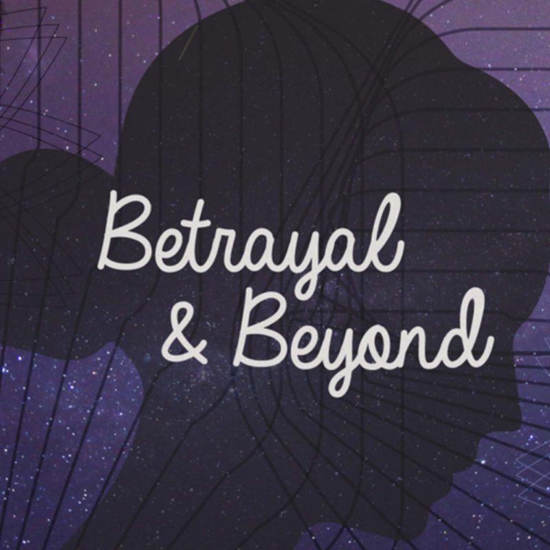 Betrayal & Beyond