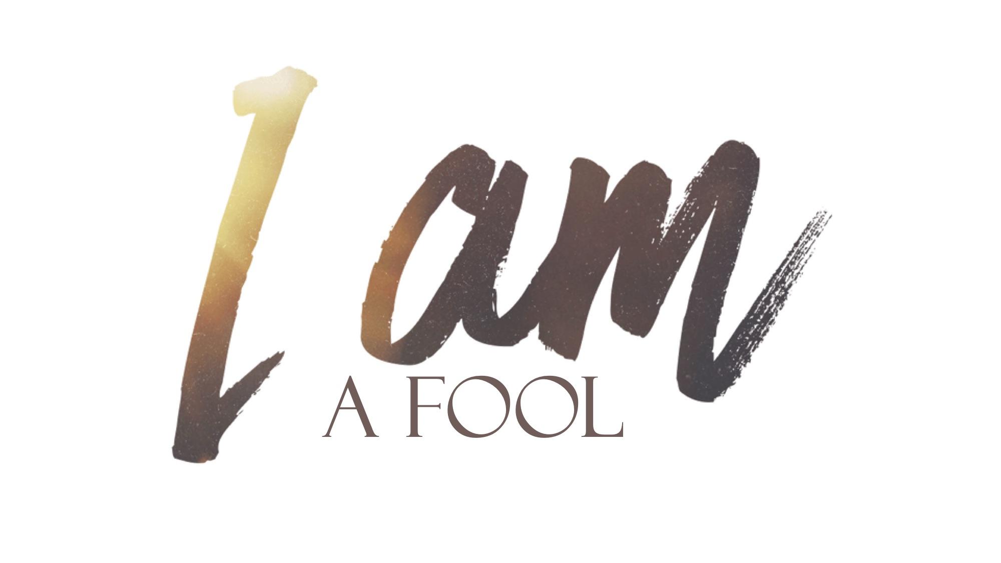 I Am…a Fool | Oldham Lane Church of Christ